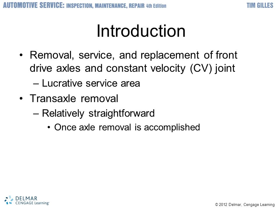 Introduction Removal, service, and replacement of front drive axles and constant velocity (CV) joint.