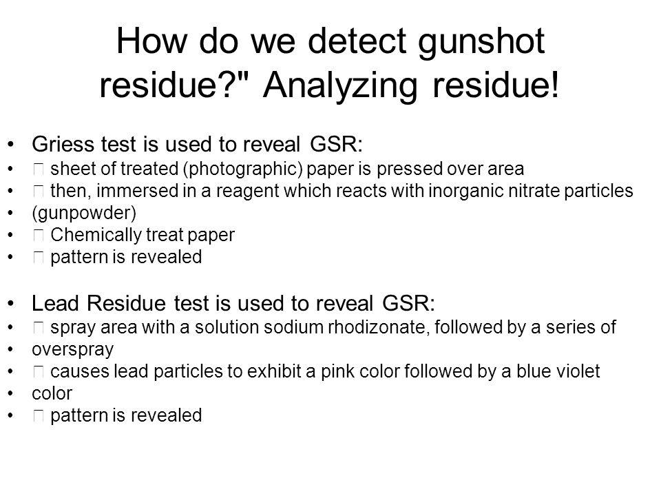 How do we detect gunshot residue Analyzing residue!