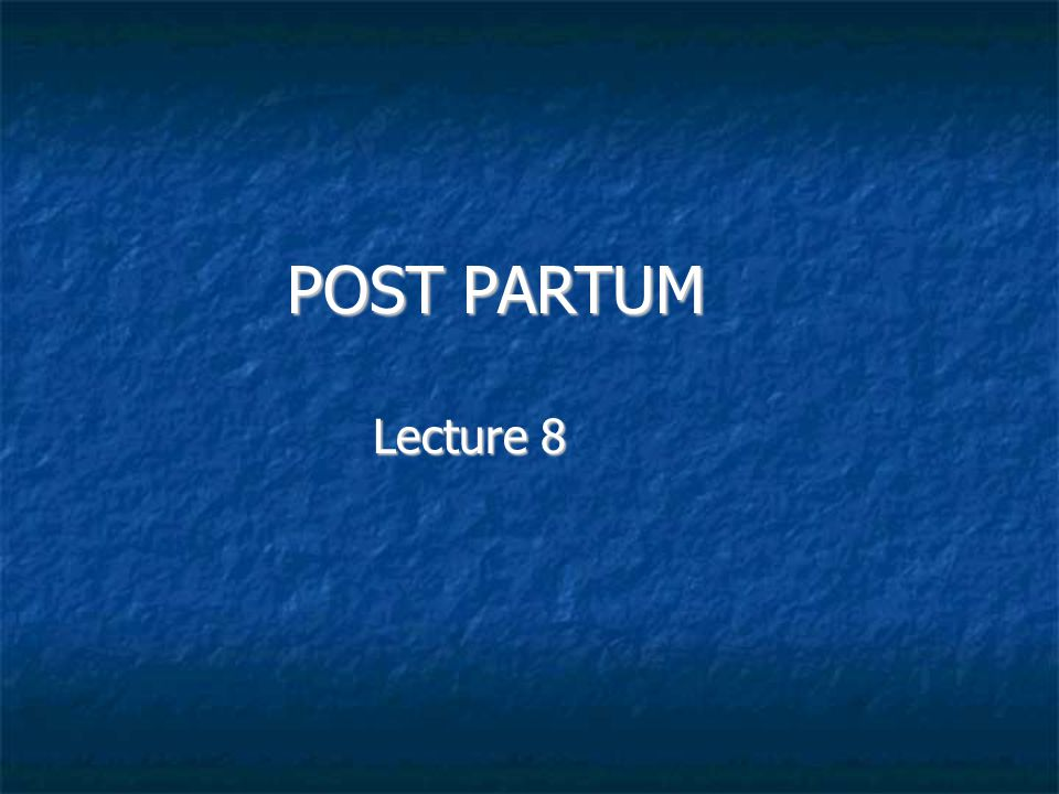POST PARTUM Lecture 8 1