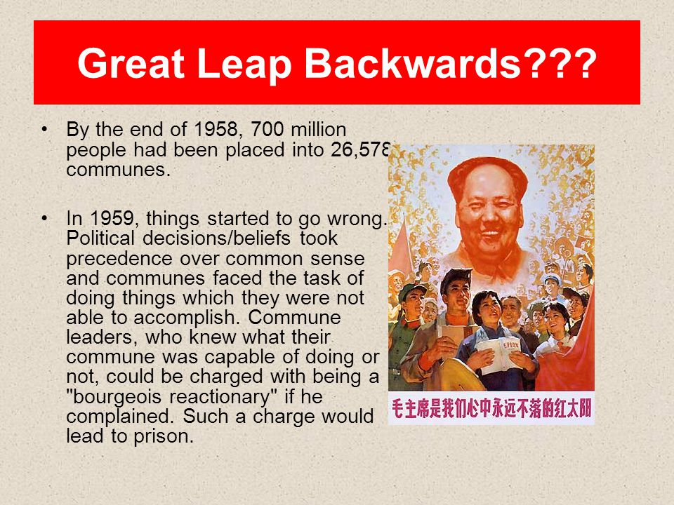 Great Leap Backwards By the end of 1958, 700 million people had been placed into 26,578 communes.