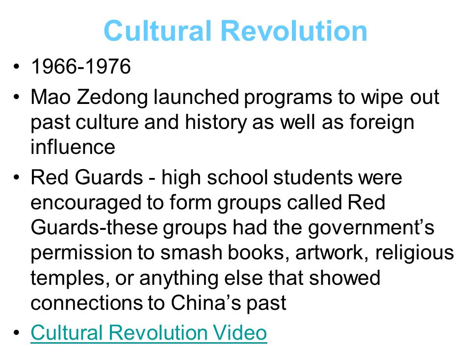 Cultural Revolution 1966-1976. Mao Zedong launched programs to wipe out past culture and history as well as foreign influence.