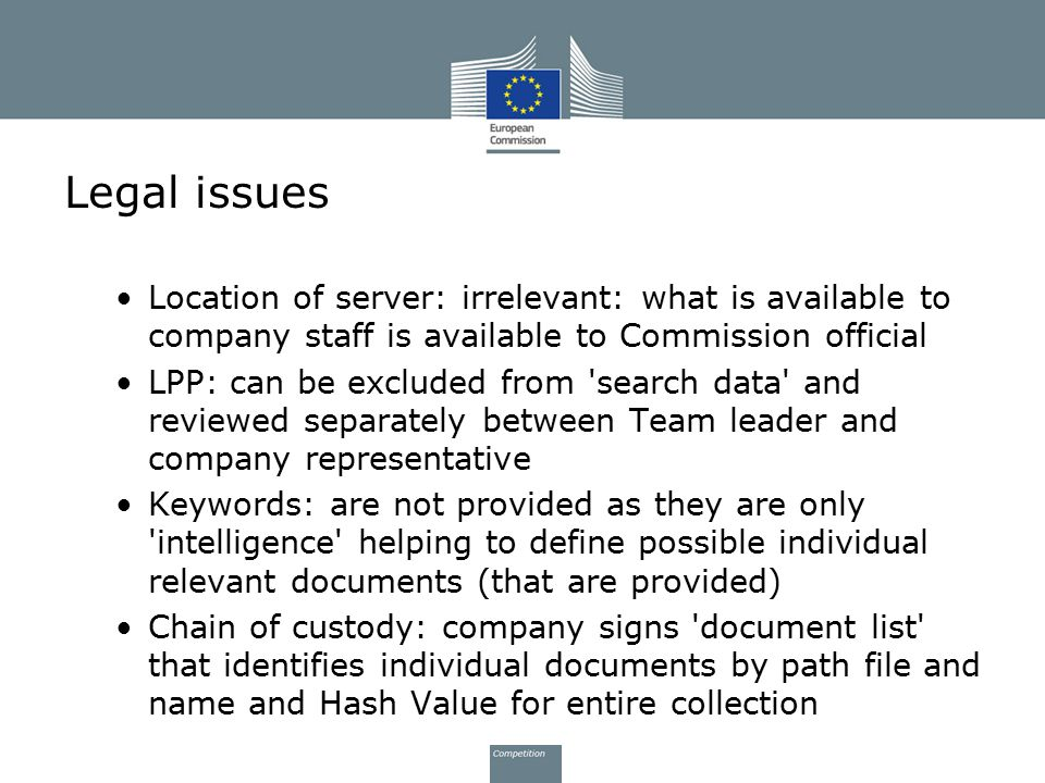 Legal issues Location of server: irrelevant: what is available to company staff is available to Commission official.