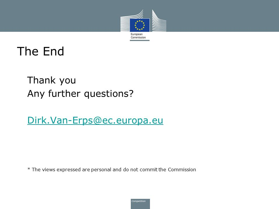 The End Thank you Any further questions Dirk.Van-Erps@ec.europa.eu