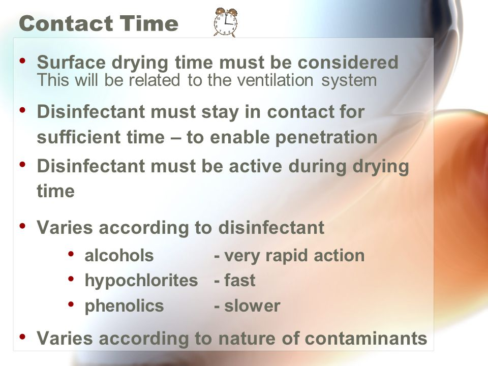Contact Time Surface drying time must be considered This will be related to the ventilation system.