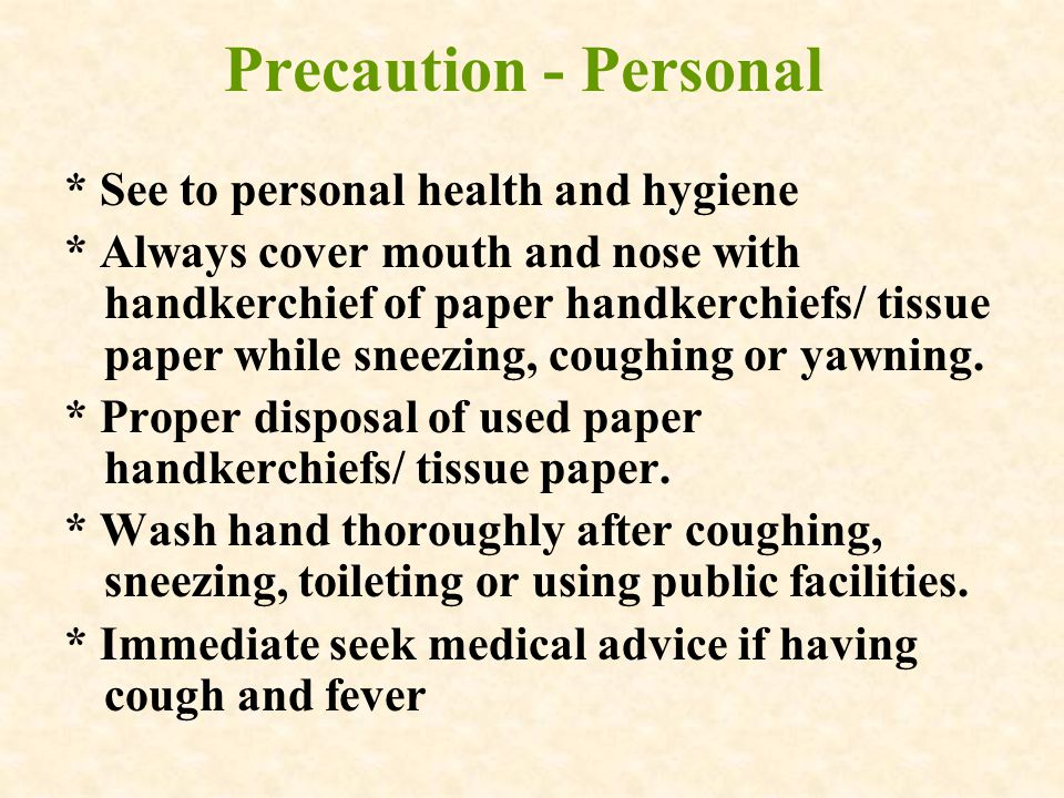 Precaution - Personal * See to personal health and hygiene