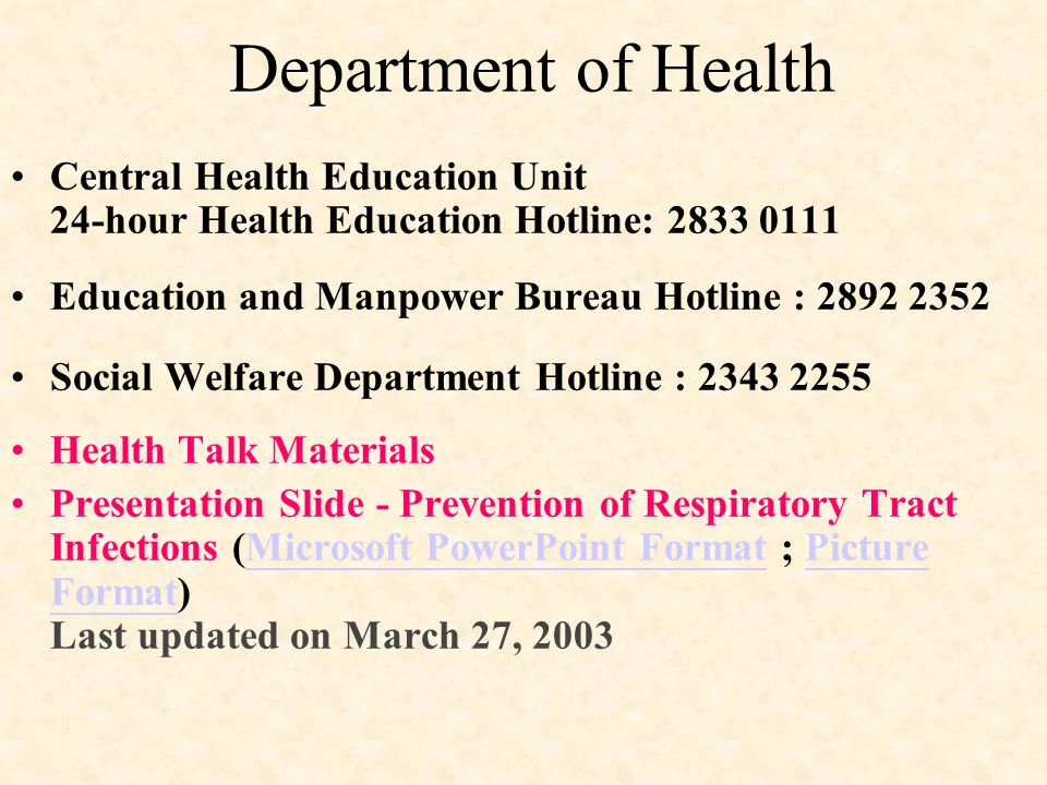 Department of Health Central Health Education Unit 24-hour Health Education Hotline: 2833 0111. Education and Manpower Bureau Hotline : 2892 2352.
