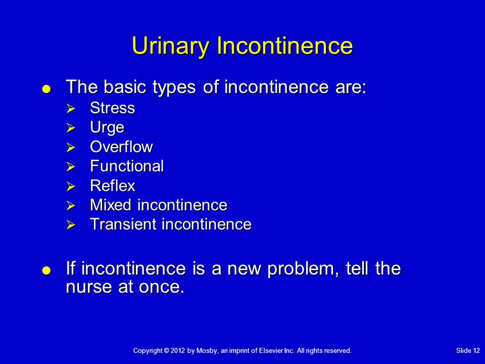 Urinary Incontinence The basic types of incontinence are: