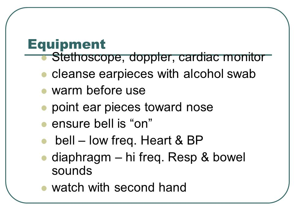 Equipment Stethoscope, doppler, cardiac monitor