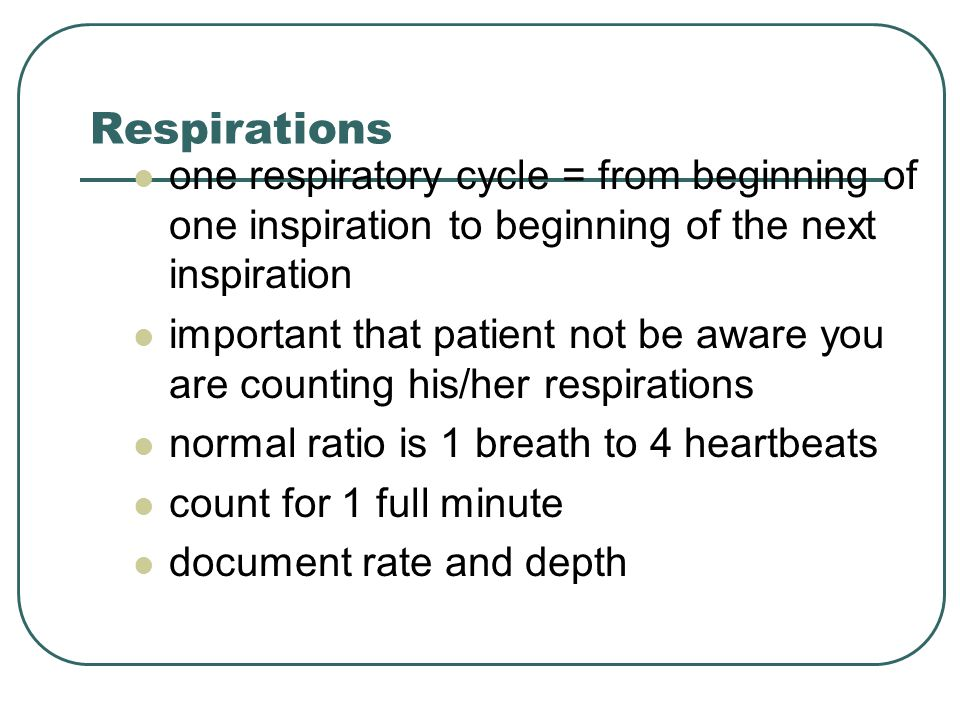 Respirations one respiratory cycle = from beginning of one inspiration to beginning of the next inspiration.