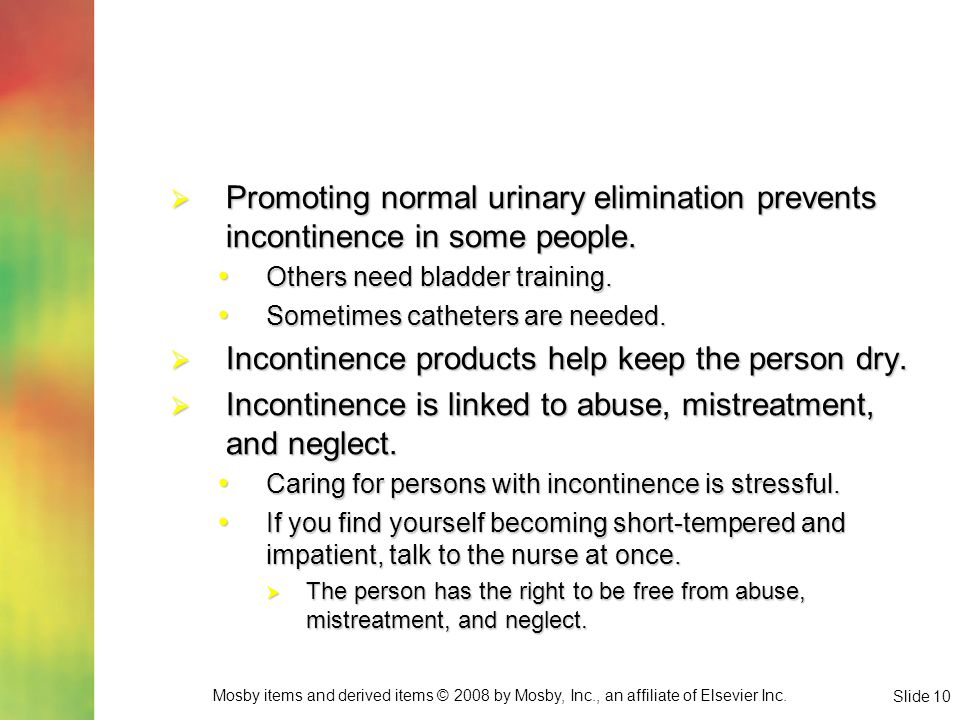 Incontinence products help keep the person dry.