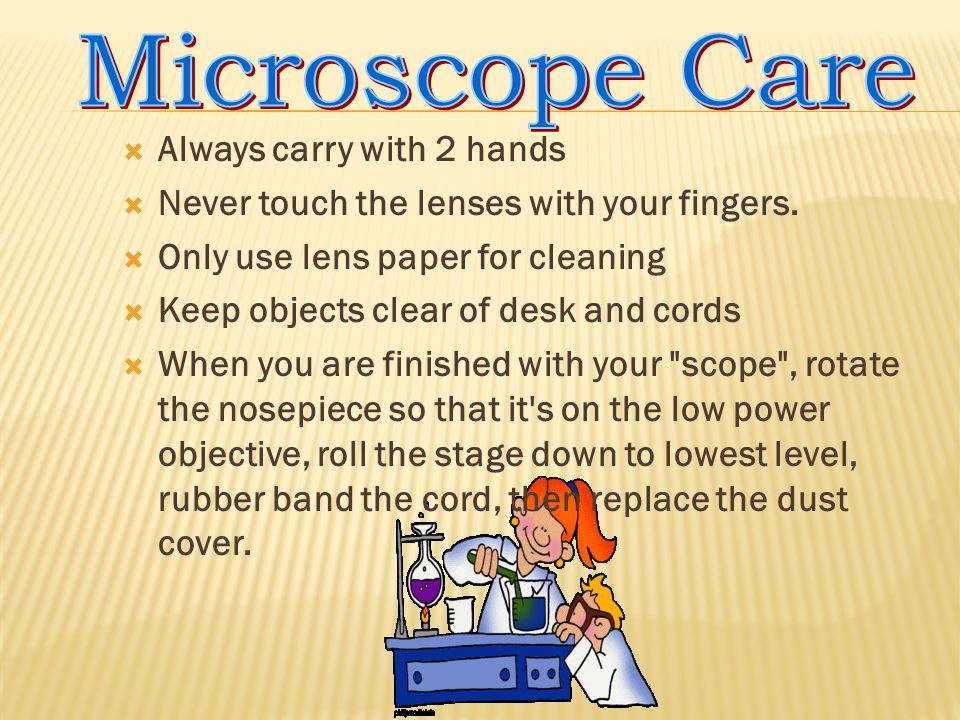 Microscope Care Always carry with 2 hands