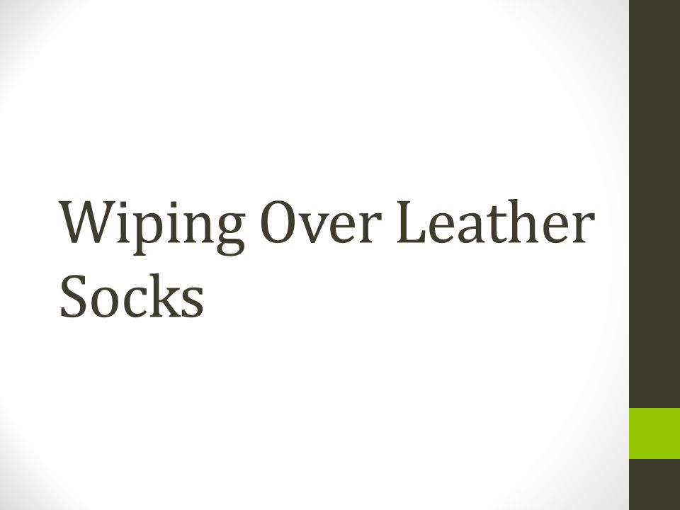 Wiping Over Leather Socks
