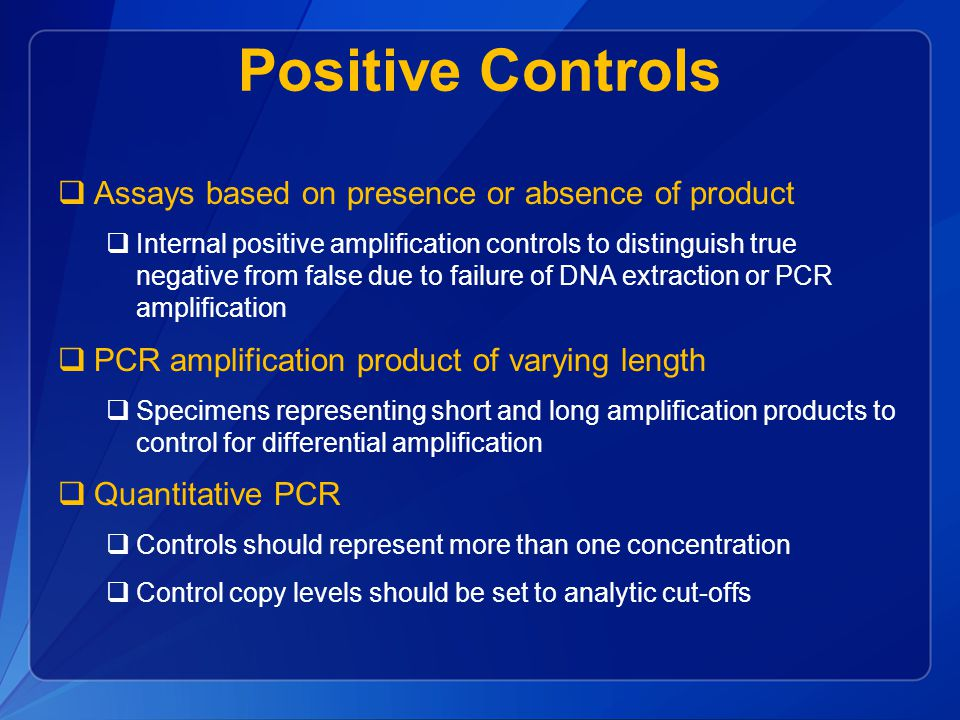Positive Controls Assays based on presence or absence of product