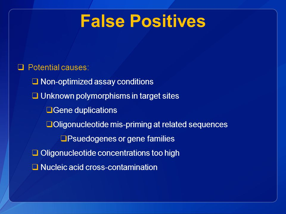 False Positives Potential causes: Non-optimized assay conditions