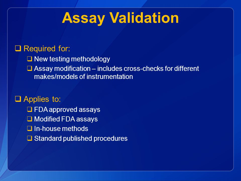 Assay Validation Required for: Applies to: New testing methodology