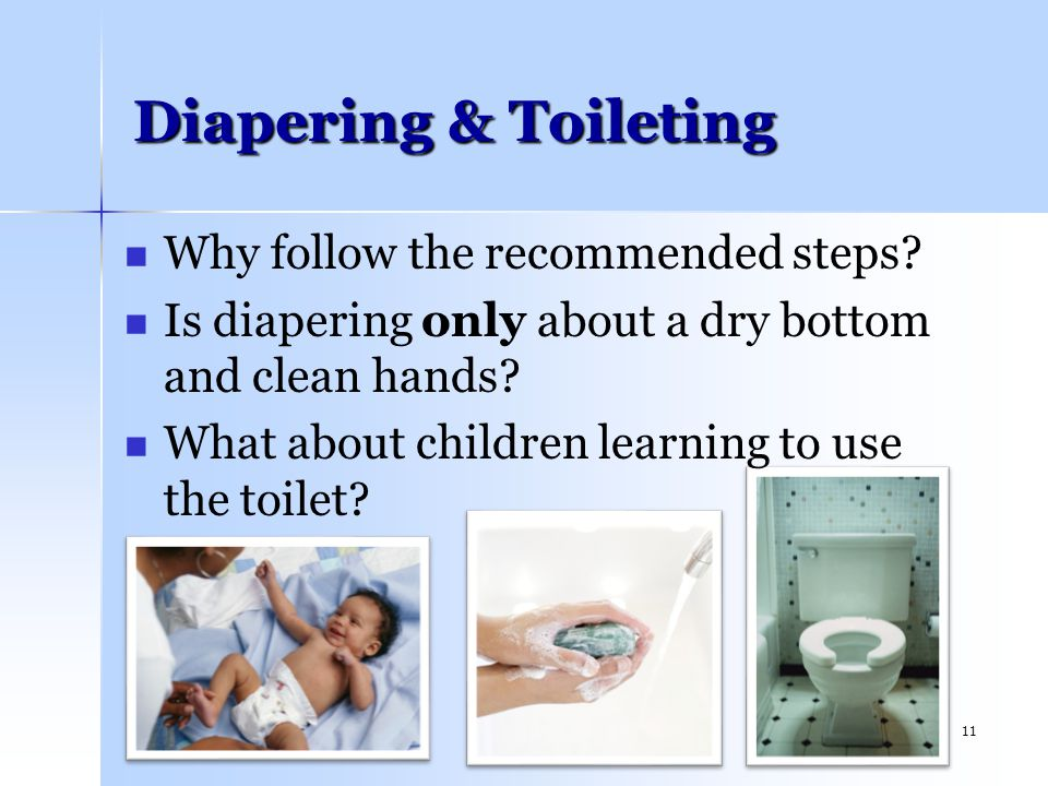 Diapering & Toileting Why follow the recommended steps