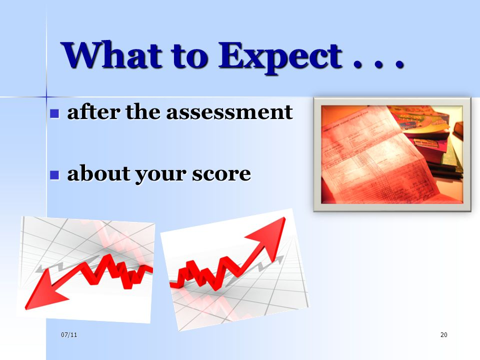What to Expect . . . after the assessment about your score 4/14/2017