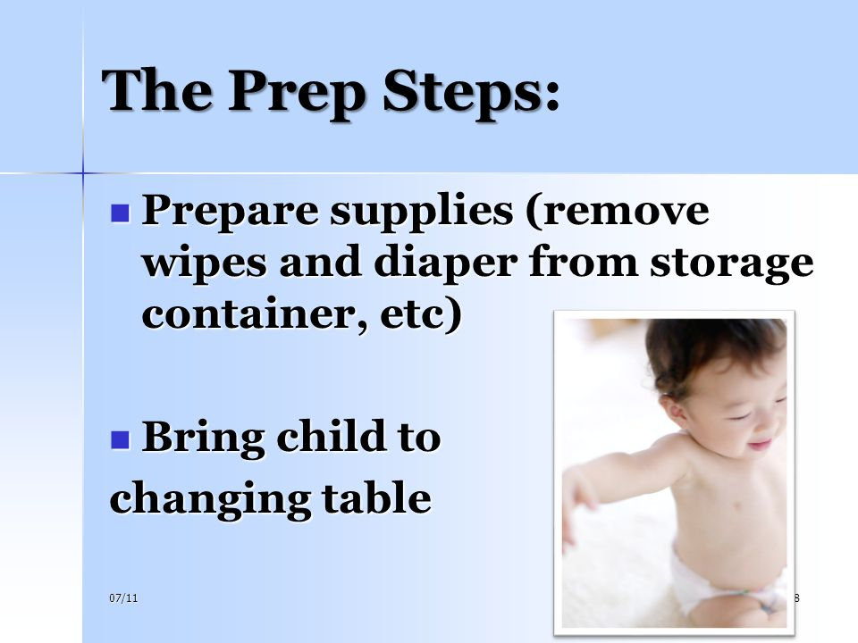 4/14/2017 The Prep Steps: Prepare supplies (remove wipes and diaper from storage container, etc) Bring child to.