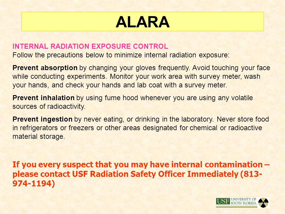 ALARA INTERNAL RADIATION EXPOSURE CONTROL Follow the precautions below to minimize internal radiation exposure: