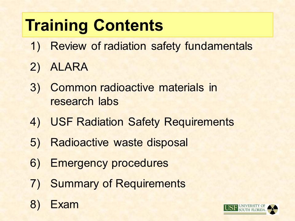 Training Contents Review of radiation safety fundamentals ALARA