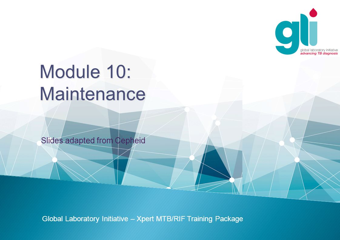 Module 10: Maintenance Slides adapted from Cepheid