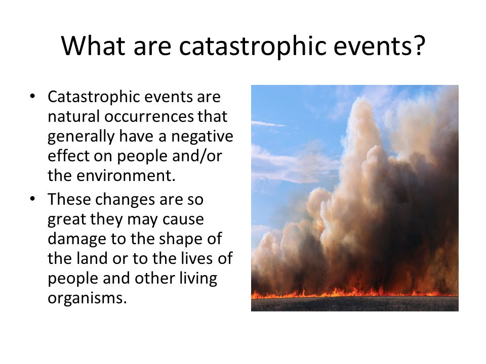 What are catastrophic events