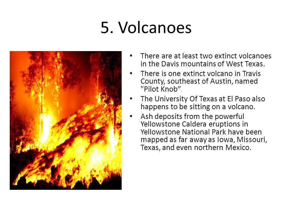 5. Volcanoes There are at least two extinct volcanoes in the Davis mountains of West Texas.