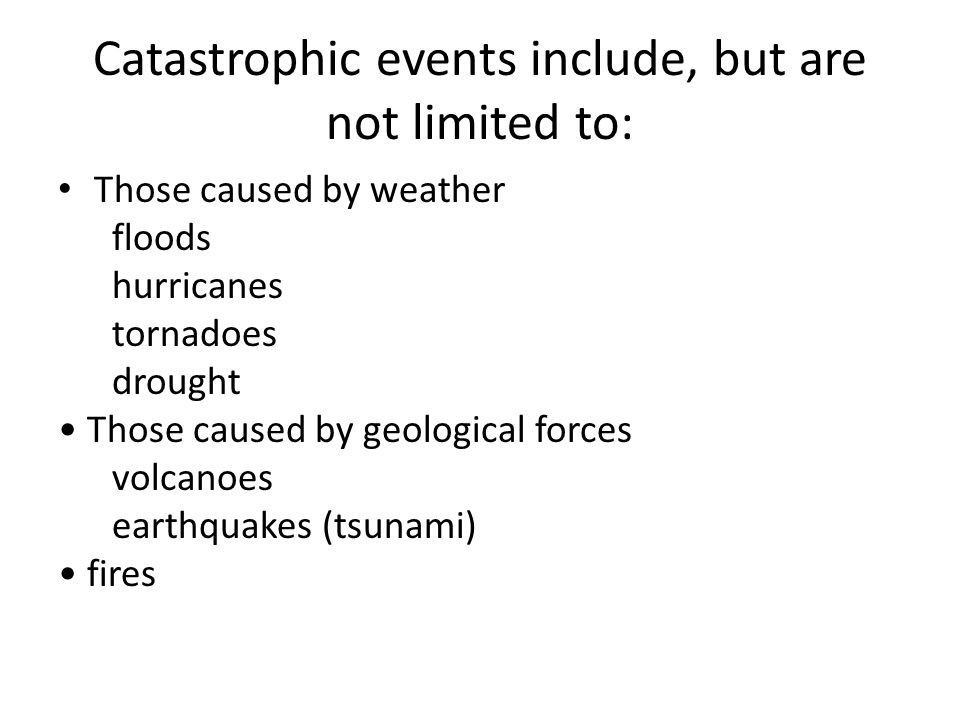 Catastrophic events include, but are not limited to:
