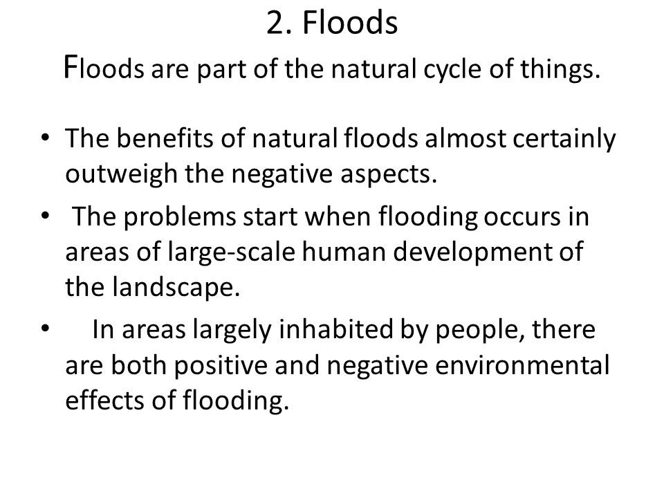 2. Floods Floods are part of the natural cycle of things.