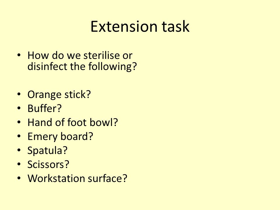 Extension task How do we sterilise or disinfect the following