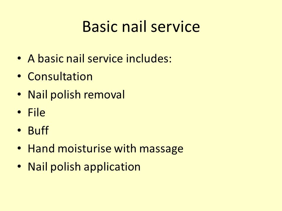 Basic nail service A basic nail service includes: Consultation
