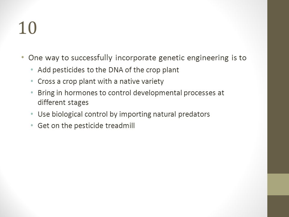10 One way to successfully incorporate genetic engineering is to