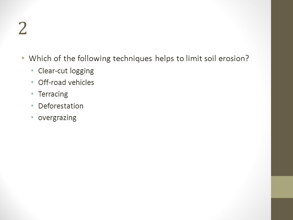 2 Which of the following techniques helps to limit soil erosion