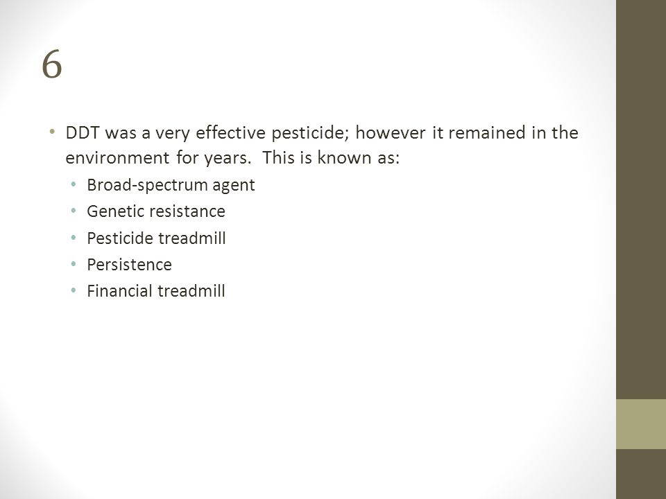 6 DDT was a very effective pesticide; however it remained in the environment for years. This is known as: