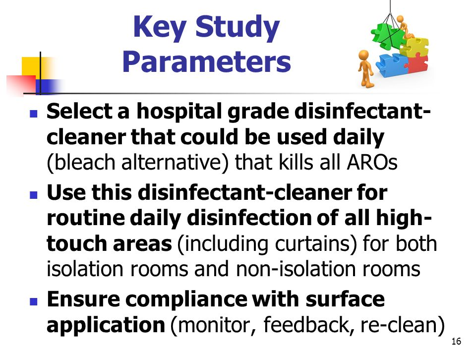 Key Study Parameters Select a hospital grade disinfectant-cleaner that could be used daily (bleach alternative) that kills all AROs.