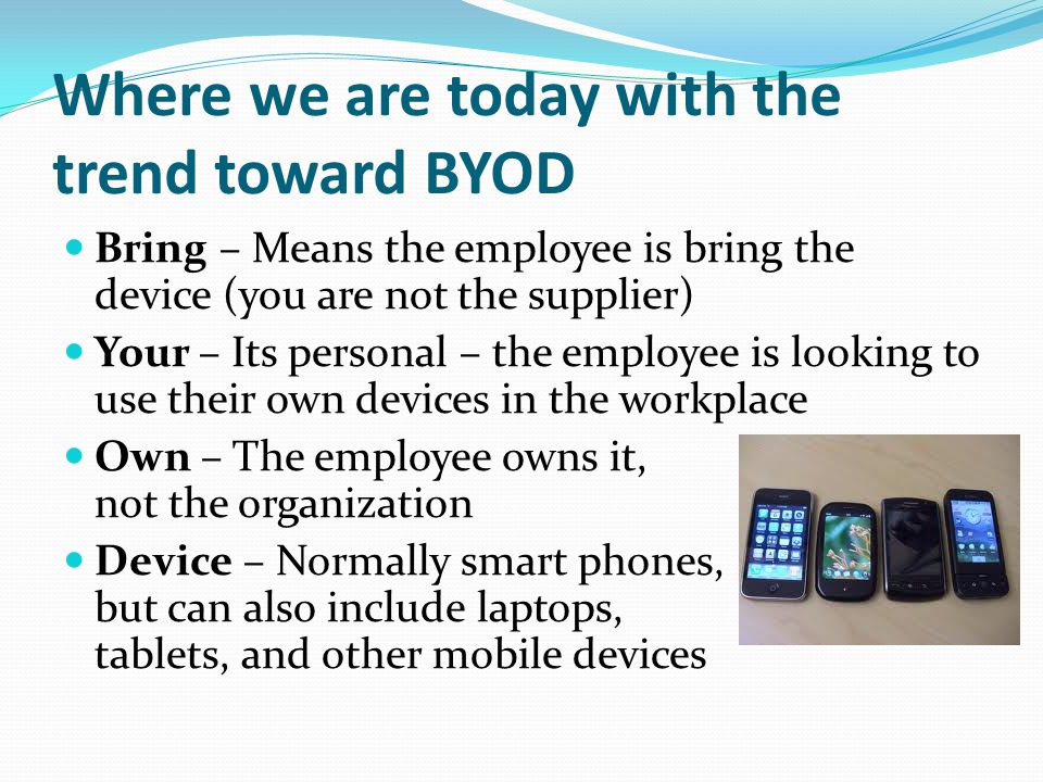 Where we are today with the trend toward BYOD