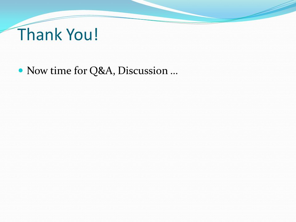 Thank You! Now time for Q&A, Discussion …
