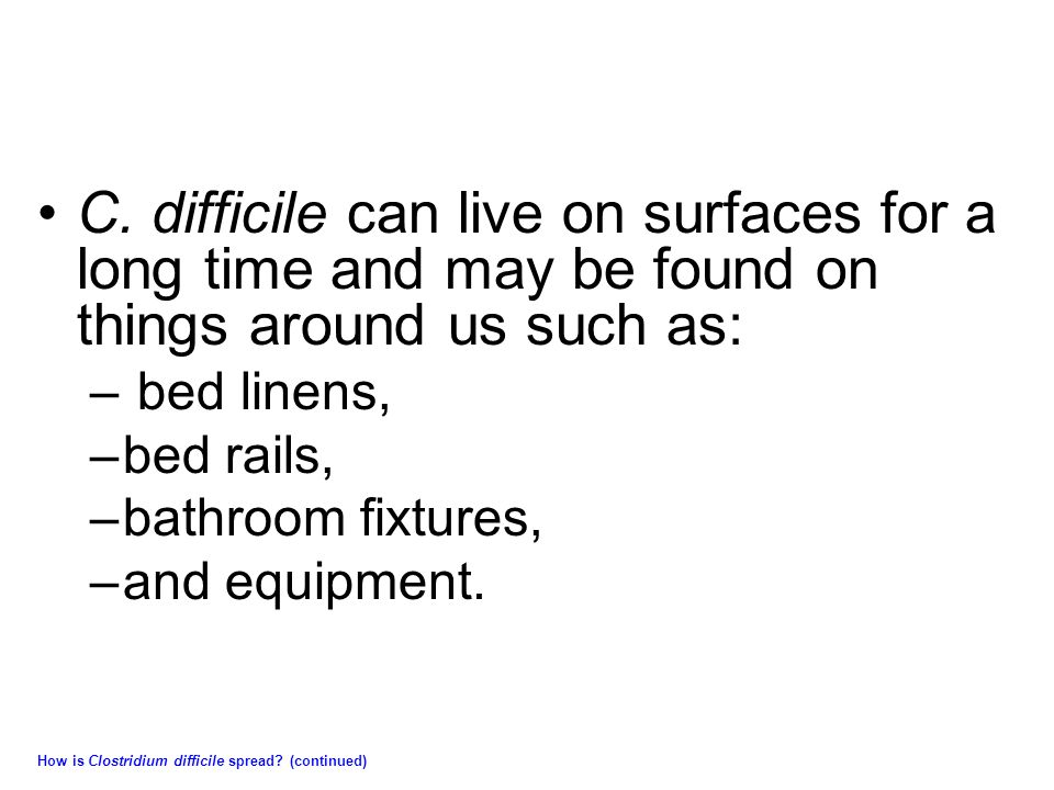 C. difficile can live on surfaces for a long time and may be found on things around us such as: