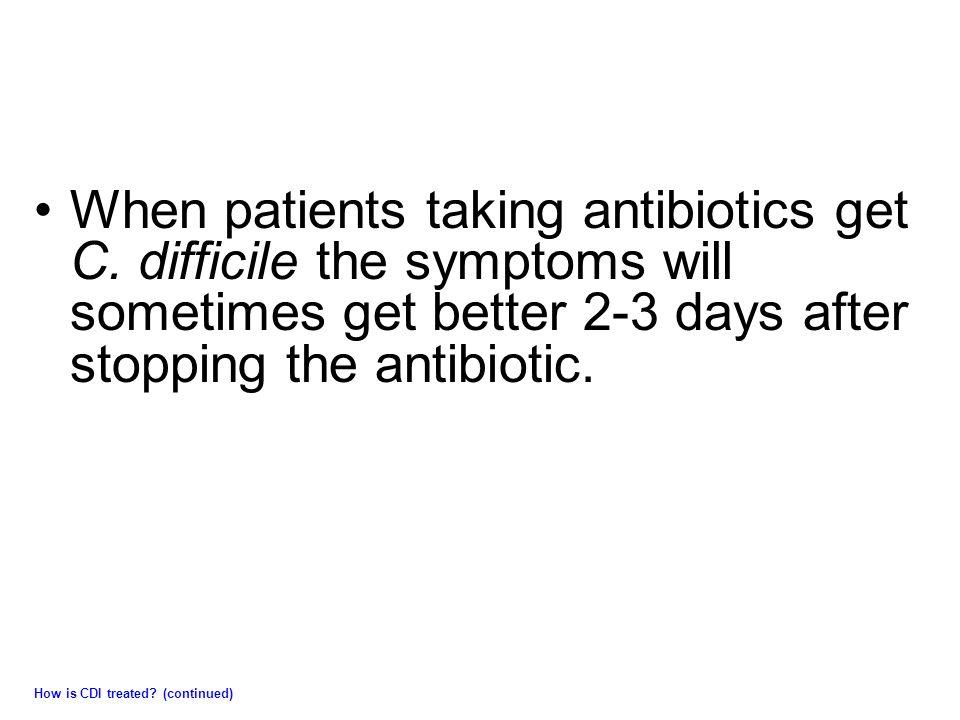 When patients taking antibiotics get C