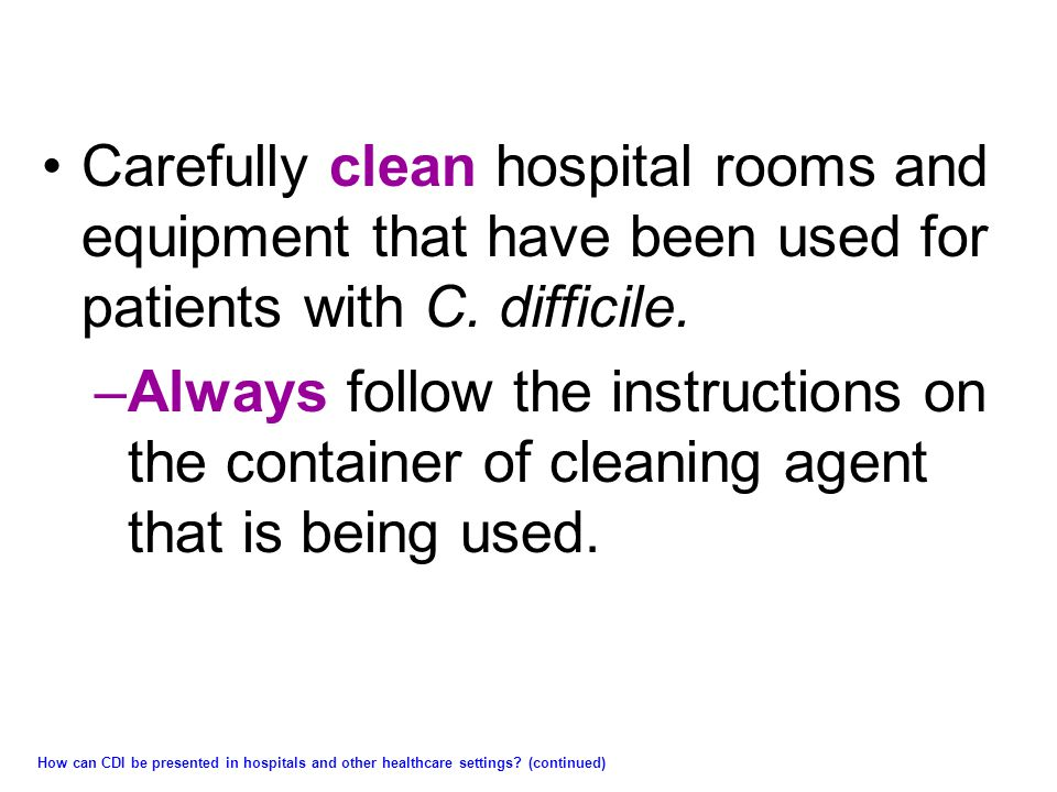 Carefully clean hospital rooms and equipment that have been used for patients with C. difficile.