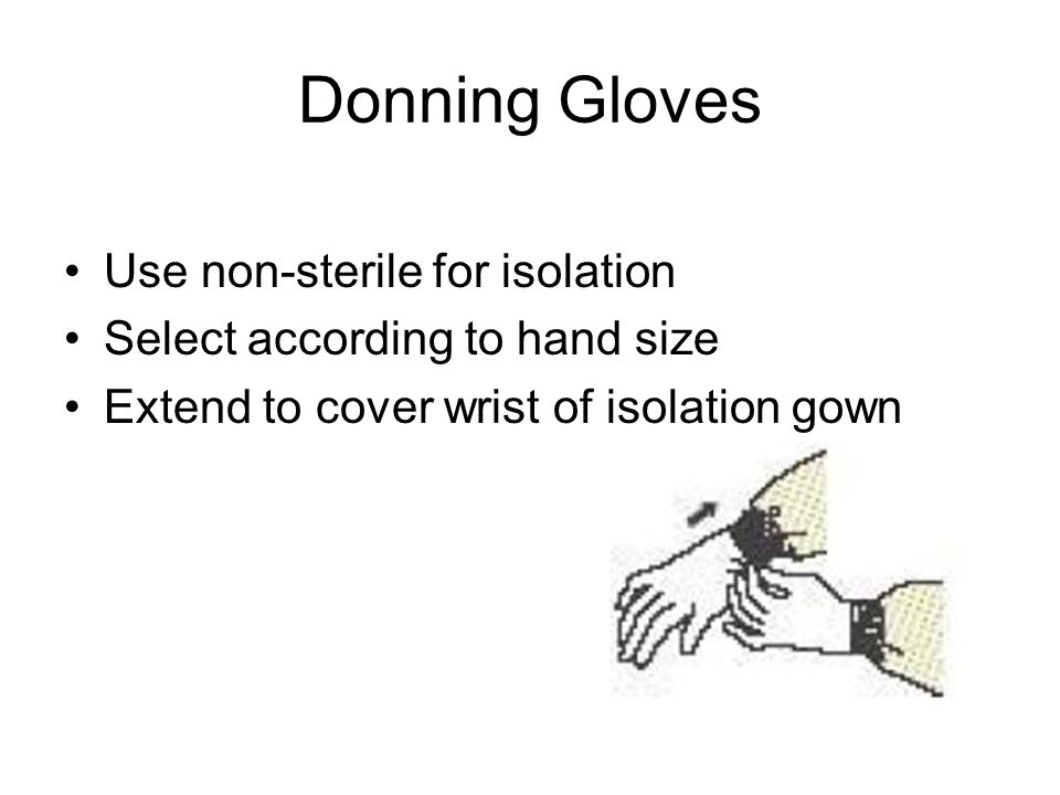 Donning Gloves Use non-sterile for isolation