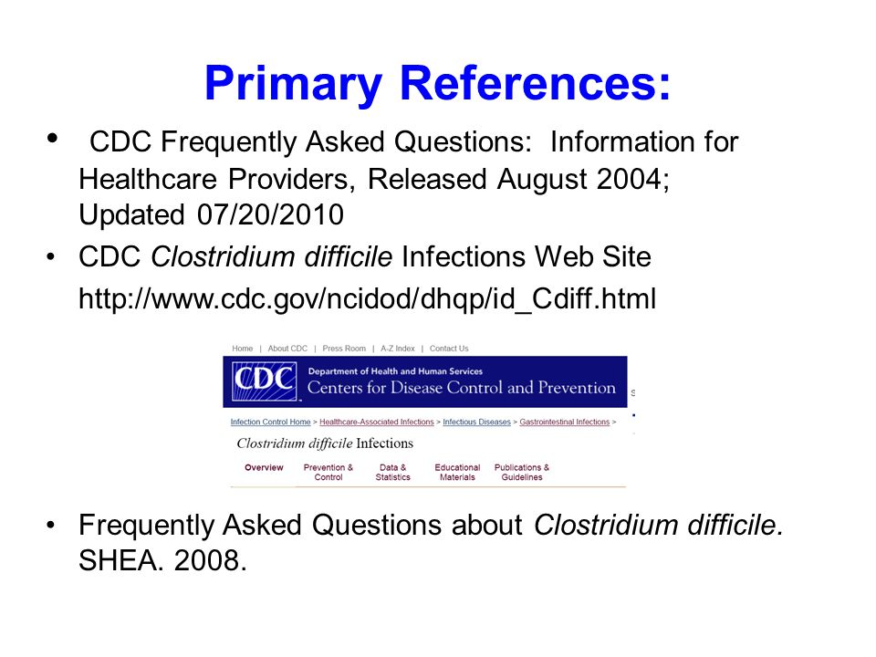 Primary References: CDC Frequently Asked Questions: Information for Healthcare Providers, Released August 2004; Updated 07/20/2010.