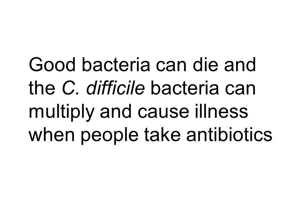 Good bacteria can die and the C
