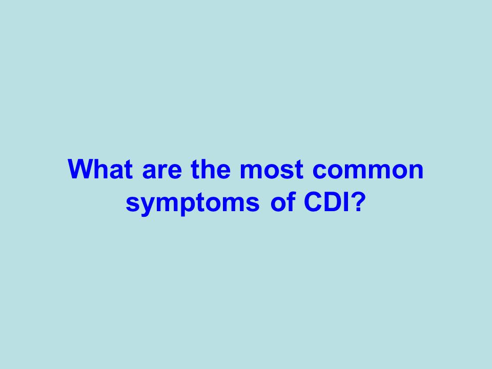 What are the most common symptoms of CDI