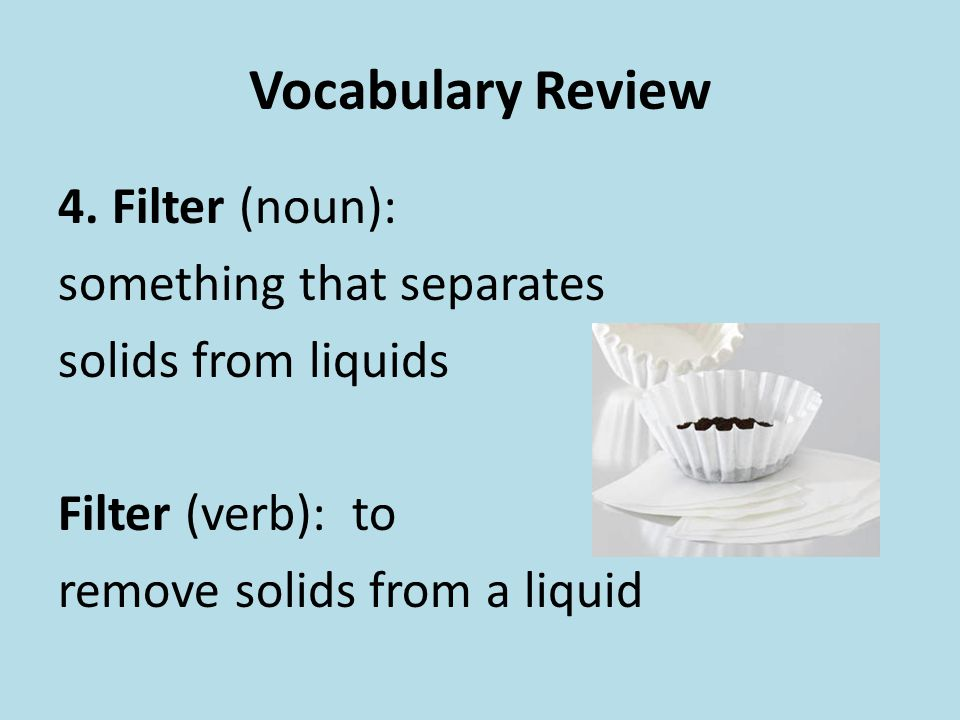 Vocabulary Review Filter (noun): something that separates