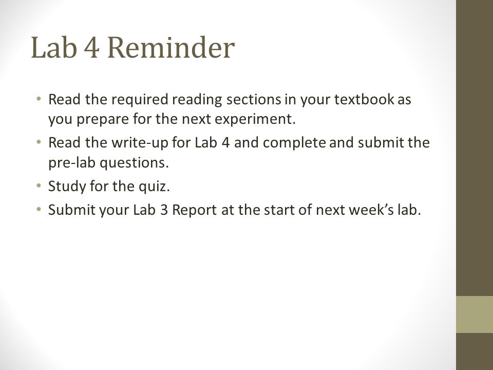 Lab 4 Reminder Read the required reading sections in your textbook as you prepare for the next experiment.