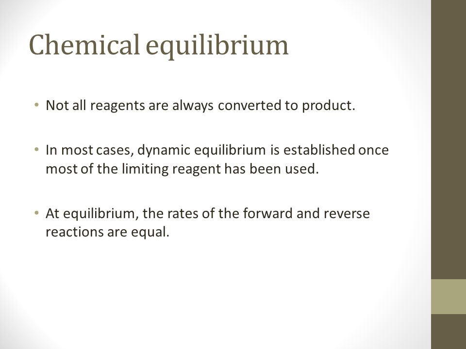 Chemical equilibrium Not all reagents are always converted to product.
