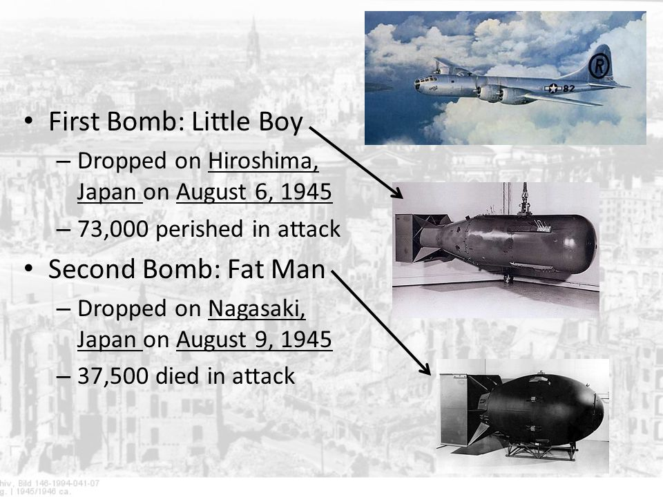 First Bomb: Little Boy Second Bomb: Fat Man