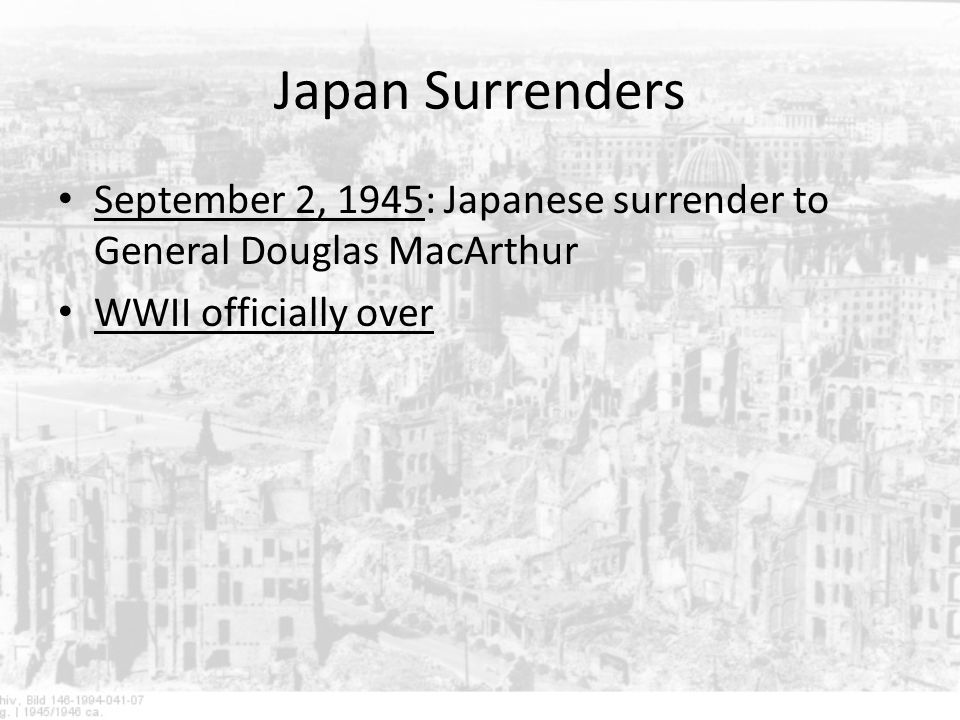 Japan Surrenders September 2, 1945: Japanese surrender to General Douglas MacArthur.
