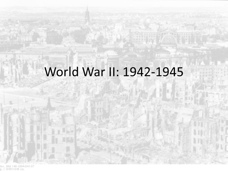 World War II: 1942-1945